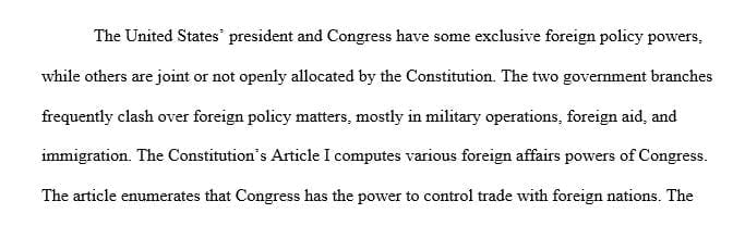 Compare and contrast the Constitutional powers of the Congress and President in matters of foreign policy